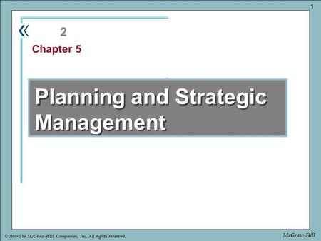 Part Chapter © 2009 The McGraw-Hill Companies, Inc. All rights reserved. 1 McGraw-Hill Planning and Strategic Management 2 Chapter 5.