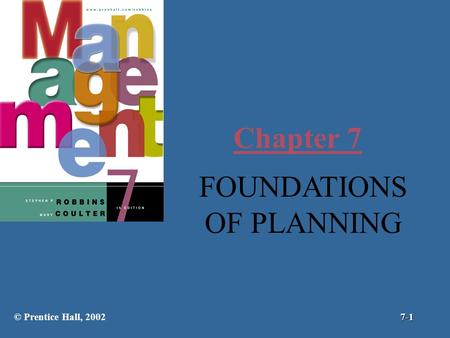 Chapter 7 FOUNDATIONS OF PLANNING © Prentice Hall, 20027-1.