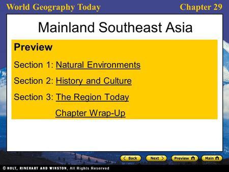 World Geography TodayChapter 29 Mainland Southeast Asia Preview Section 1: Natural EnvironmentsNatural Environments Section 2: History and CultureHistory.