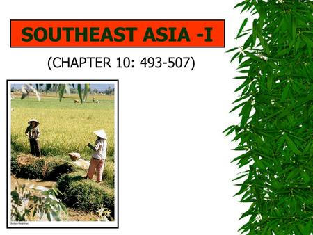 SOUTHEAST ASIA -I (CHAPTER 10: 493-507). MAJOR GEOGRAPHIC QUALITIES  A FRAGMENTED REALM OF NUMEROUS ISLAND COUNTRIES AND PENINSULAS  EXHIBITS CHARACTERISTICS.