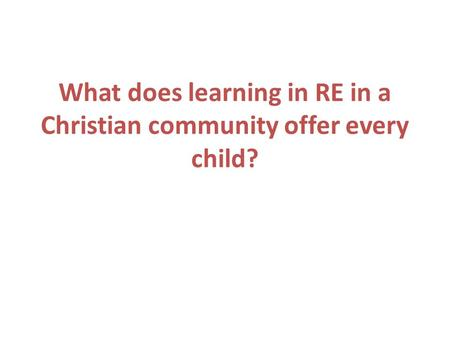 What does learning in RE in a Christian community offer every child?