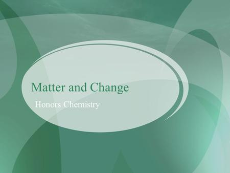 Matter and Change Honors Chemistry. Chemistry is a Physical Science Chemistry is the study of the composition, structure, and properties of matter and.