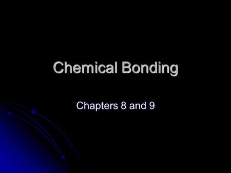 Chemical Bonding Chapters 8 and 9. Chemical Bonds What is a bond? What is a bond? A force that holds atoms together A force that holds atoms together.