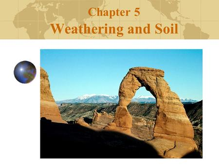 Chapter 5 Weathering and Soil