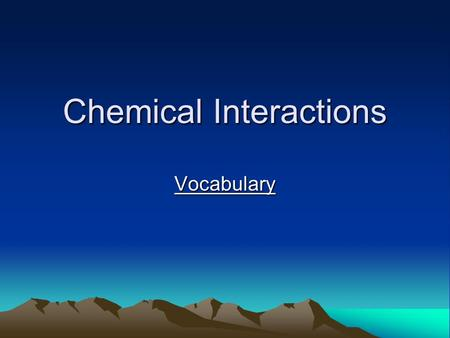 Chemical Interactions Vocabulary. Investigation #4 Kinetic Energy.