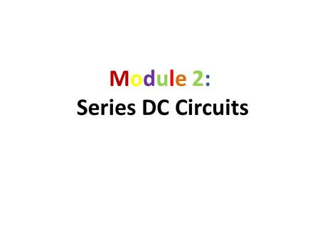 Module 2: Series DC Circuits. RecapRecap Do you still recall these?