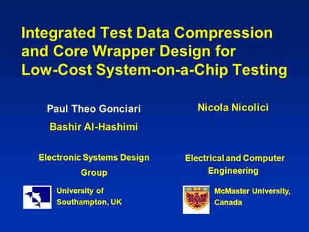 Integrated Test Data Compression and Core Wrapper Design for Low-Cost System-on-a-Chip Testing Paul Theo Gonciari Bashir Al-Hashimi Electronic Systems.