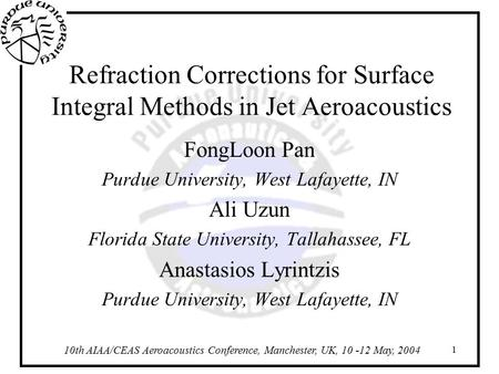 10th AIAA/CEAS Aeroacoustics Conference, Manchester, UK, 10 -12 May, 2004 1 Refraction Corrections for Surface Integral Methods in Jet Aeroacoustics FongLoon.