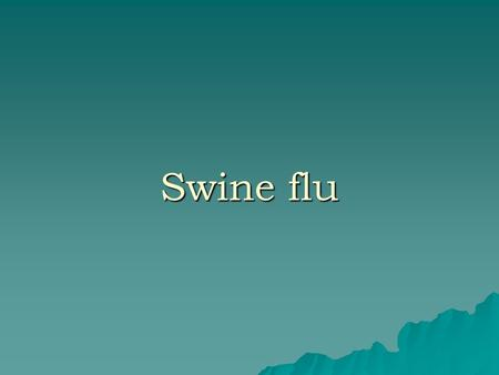 "Swine flu. News is just ""news""… Not the absolute truth. Let's put swine flu (H1N1) into perspective."