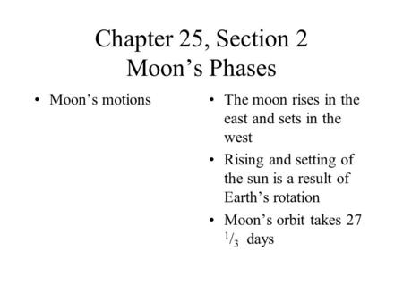 Chapter 25, Section 2 Moon's Phases Moon's motionsThe moon rises in the east and sets in the west Rising and setting of the sun is a result of Earth's.