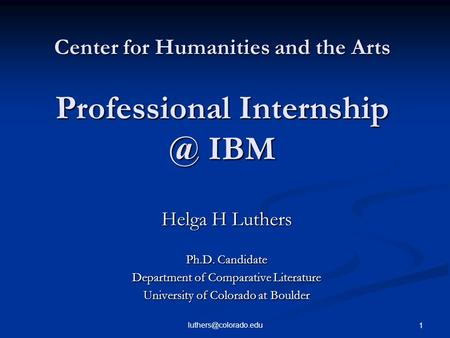 1 Center for Humanities and the Arts Professional IBM Helga H Luthers Ph.D. Candidate Department of Comparative Literature.