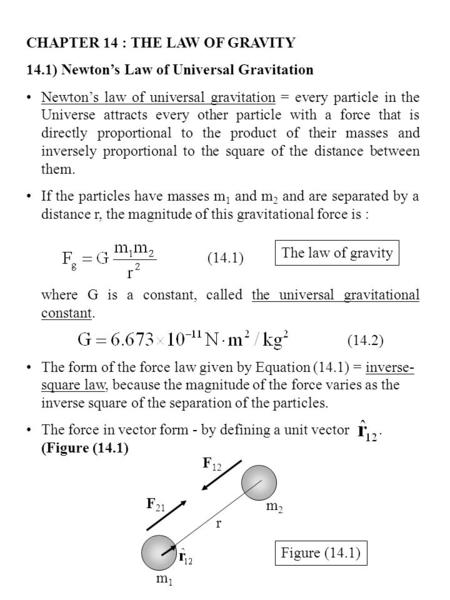 CHAPTER 14 : THE LAW OF GRAVITY 14.1) Newton's Law of Universal Gravitation Newton's law of universal gravitation = every particle in the Universe attracts.