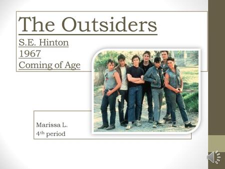 The Outsiders S.E. Hinton 1967 Coming of Age Marissa L. 4 th period.
