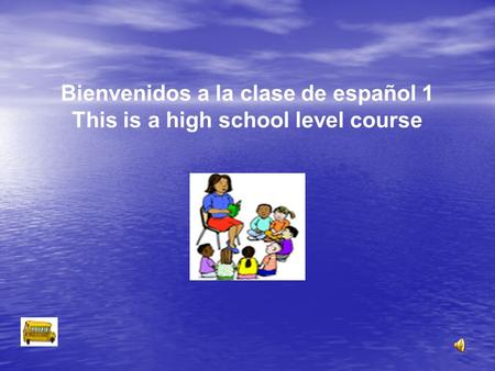 Bienvenidos a la clase de español 1 This is a high school level course.