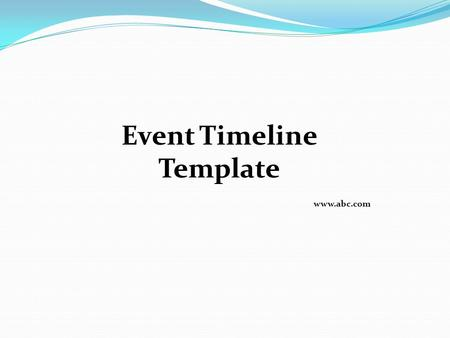 Event Timeline Template www.abc.com. General Timeline – Three or more months prior *** Timeline varies depending on scope and development Insert text.