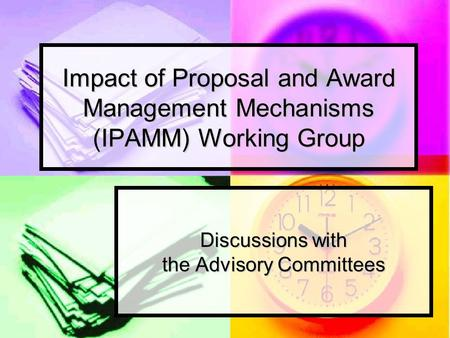 Impact of Proposal and Award Management Mechanisms (IPAMM) Working Group Discussions with the Advisory Committees.