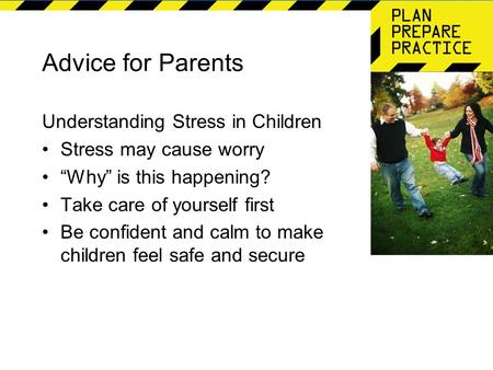"Advice for Parents Understanding Stress in Children Stress may cause worry ""Why"" is this happening? Take care of yourself first Be confident and calm to."