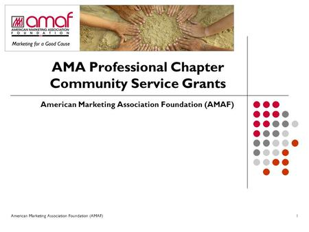 American Marketing Association Foundation (AMAF)1 AMA Professional Chapter Community Service Grants American Marketing Association Foundation (AMAF)