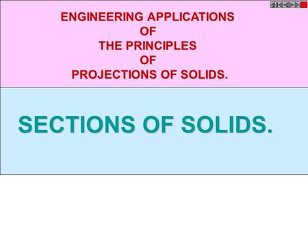 SECTIONS OF SOLIDS. ENGINEERING APPLICATIONS OF THE PRINCIPLES OF PROJECTIONS OF SOLIDS.