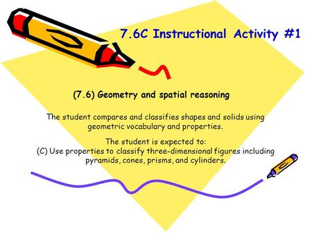 (7.6) Geometry and spatial reasoning The student compares and classifies shapes and solids using geometric vocabulary and properties. The student is expected.