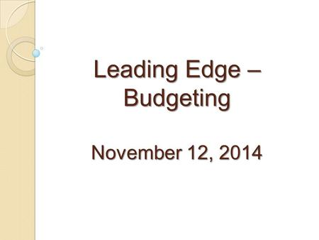 Leading Edge – Budgeting November 12, 2014. Ledger 1 - Appropriated Funded with state appropriated (tax revenue) dollars and income fund (tuition) dollars.