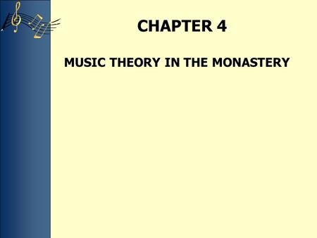 CHAPTER 4 MUSIC THEORY IN THE MONASTERY. The eight church modes These derive their names, but not the scale patterns, from the ancient Greek tonoi. They.