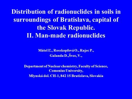 Distribution of radionuclides in soils in surroundings of Bratislava, capital of the Slovak Republic. II. Man-made radionuclides Mátel Ľ., Rosskopfová.