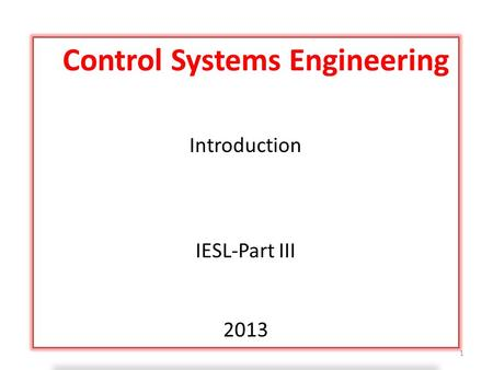 Control Systems Engineering Introduction IESL-Part III 2013 1.
