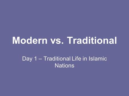 Modern vs. Traditional Day 1 – Traditional Life in Islamic Nations.