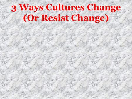3 Ways Cultures Change (Or Resist Change). Cultural Convergence When a cultural element is transmitted across some distance from one group to another.