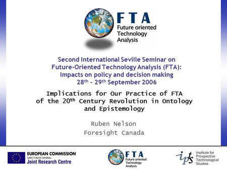 Second International Seville Seminar on Future-Oriented Technology Analysis (FTA): Impacts on policy and decision making 28 th - 29 th September 2006 Implications.