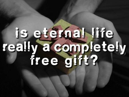 Is Eternal Life Really Free? How do we receive eternal life? View 1:Faith + Works.