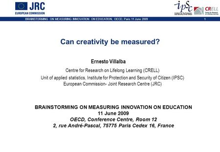 BRAINSTORMING ON MEASURING INNOVATION ON EDUCATION, OECD, Paris 11 June 20091 Can creativity be measured? BRAINSTORMING ON MEASURING INNOVATION ON EDUCATION.
