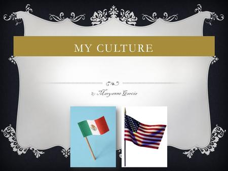 MY CULTURE By: Maryanne Garcia  My whole family speaks English and Spanish, but my grandma speaks another language that is called Mixteco. LANGUAGE.