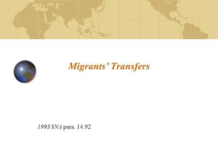 Migrants' Transfers 1993 SNA para. 14.92. 2 Current treatment (1)Personal effects: SNA para. 14.92/BPM5 says exports/imports, by implication offsetting.
