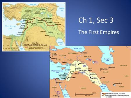 Ch 1, Sec 3 The First Empires.