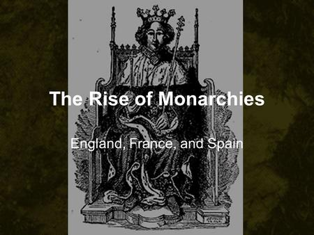 The Rise of Monarchies England, France, and Spain.