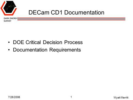 7/26/2006 Wyatt Merritt 1 DECam CD1 Documentation DOE Critical Decision Process Documentation Requirements.