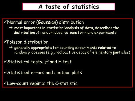 A taste of statistics Normal error (Gaussian) distribution  most important in statistical analysis of data, describes the distribution of random observations.