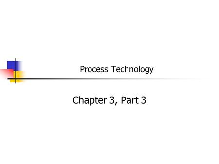 Process Technology Chapter 3, Part 3. Computer-Aided Design & Engineering Computer-aided design (CAD): use of computer software to design products Similar.