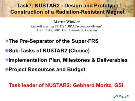 Martin Winkler, Task7: NUSTAR2 15-4-05 Task7: NUSTAR2 - Design and Prototype Construction of a Radiation-Resistant Magnet  The Pre-Separator of the Super-FRS.