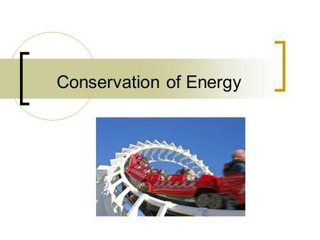 Conservation of Energy. Forms of Energy Mechanical Energy Thermal Energy Other forms include.