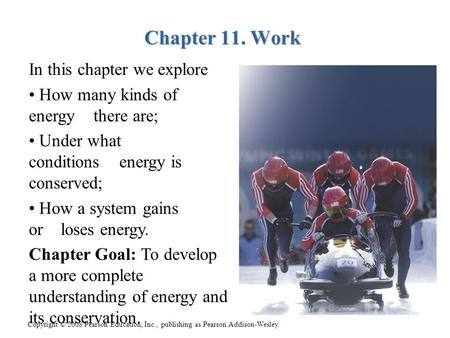 Copyright © 2008 Pearson Education, Inc., publishing as Pearson Addison-Wesley. Chapter 11. Work Chapter 11. Work In this chapter we explore How many kinds.