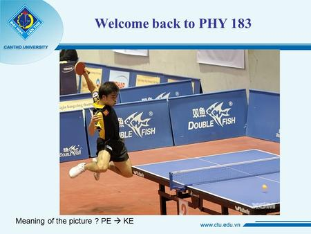 Welcome back to PHY 183 Meaning of the picture ? PE  KE.