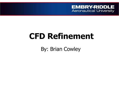 CFD Refinement By: Brian Cowley. Overview 1.Background on CFD 2.How it works 3.CFD research group on campus for which problem exists o Our current techniques.