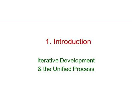 1. Introduction Iterative Development & the Unified Process.