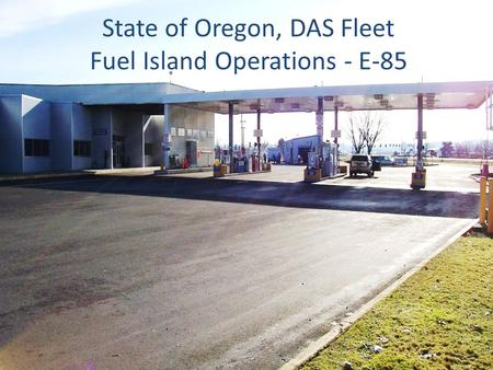 State of Oregon, DAS Fleet Fuel Island Operations - E-85.
