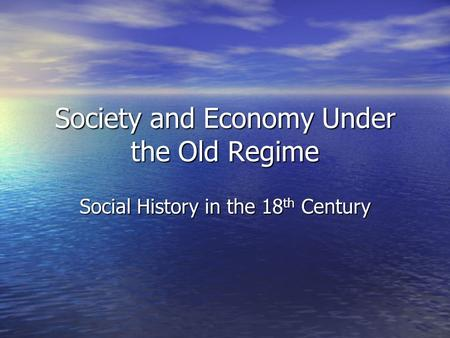 Society and Economy Under the Old Regime Social History in the 18 th Century.