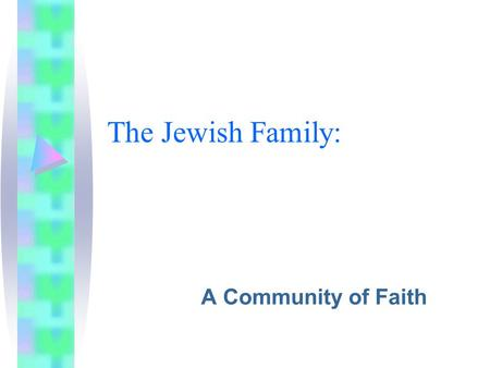 The Jewish Family: A Community of Faith. Betrothal and Marriage People married early in life. –Men married no later than age twenty –Women married as.
