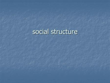 Social structure. foundations of social structures statuses: the positions people occupy in a group or society statuses: the positions people occupy in.